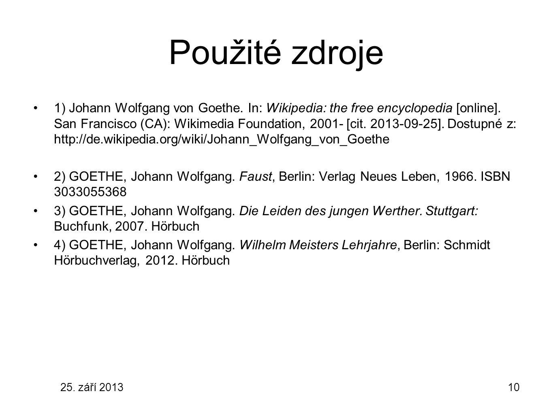 25. září 201310 Použité zdroje 1) Johann Wolfgang von Goethe. In: Wikipedia: the free encyclopedia [online]. San Francisco (CA): Wikimedia Foundation,