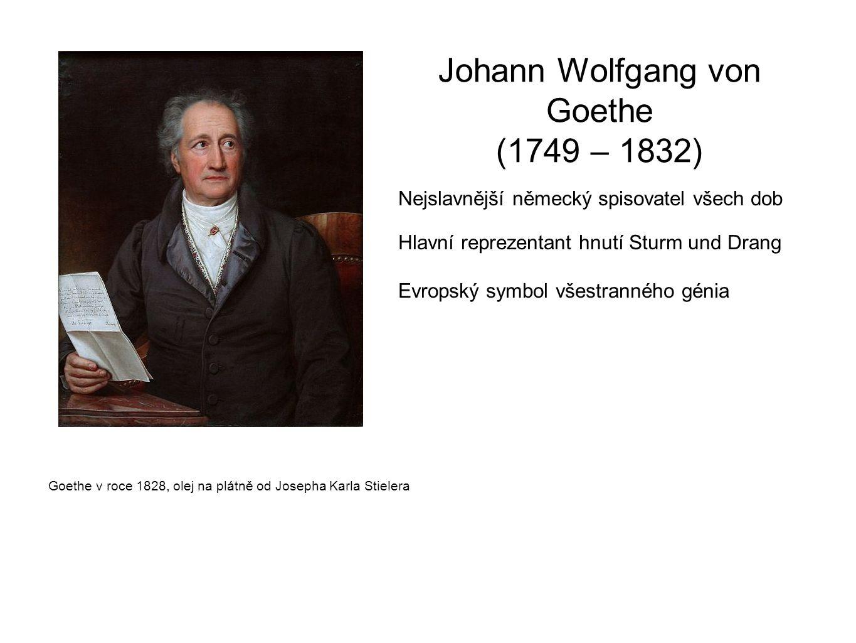 Johann Wolfgang von Goethe (1749 – 1832) Nejslavnější německý spisovatel všech dob Hlavní reprezentant hnutí Sturm und Drang Evropský symbol všestranného génia Goethe v roce 1828, olej na plátně od Josepha Karla Stielera