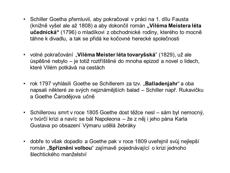 """Schiller Goetha přemluvil, aby pokračoval v práci na 1. dílu Fausta (knižně vyšel ale až 1808) a aby dokončil román """"Viléma Meistera léta učednická"""" ("""