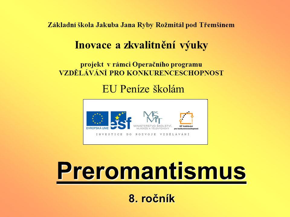 Název: Preromantismus Anotace: Celkový výklad období se zaměřením na literaturu a hlavní spisovatele a jejich tvorbu Vypracovala : Mgr.