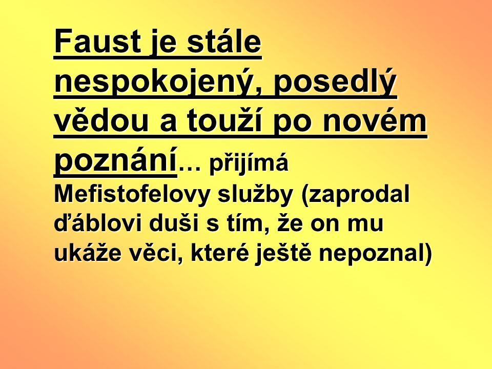 Faust je stále nespokojený, posedlý vědou a touží po novém poznání … přijímá Mefistofelovy služby (zaprodal ďáblovi duši s tím, že on mu ukáže věci, k