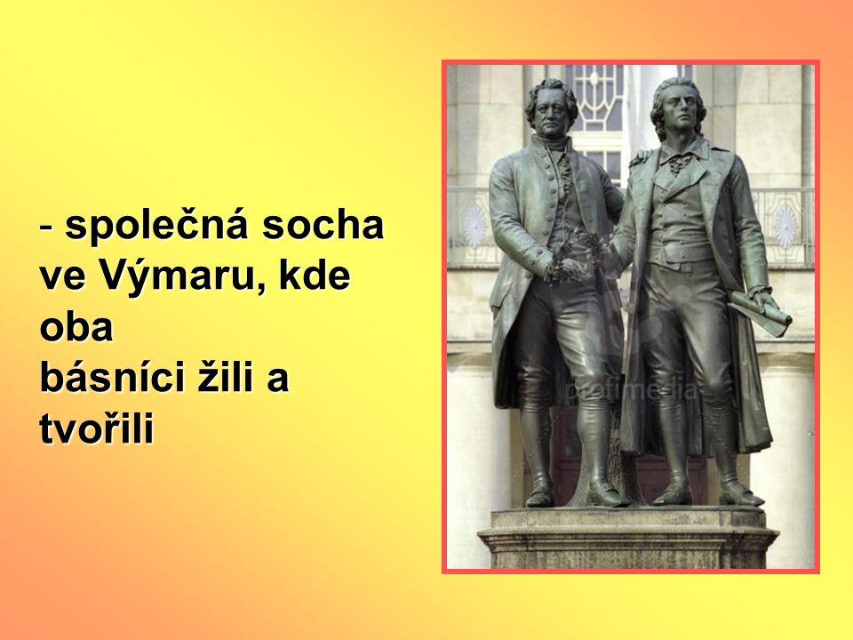 - společná socha ve Výmaru, kde oba básníci žili a tvořili