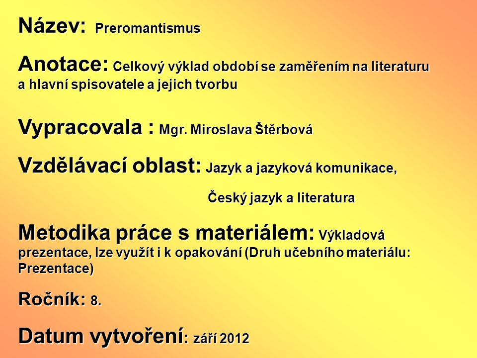 Název: Preromantismus Anotace: Celkový výklad období se zaměřením na literaturu a hlavní spisovatele a jejich tvorbu Vypracovala : Mgr. Miroslava Štěr