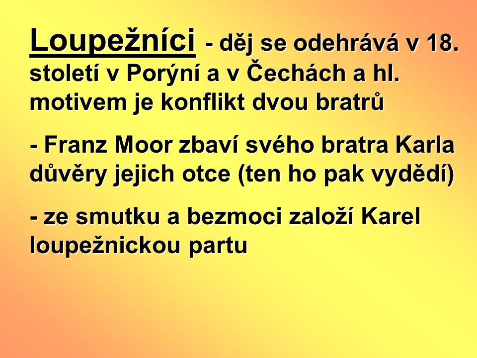Loupežníci - děj se odehrává v 18.století v Porýní a v Čechách a hl.