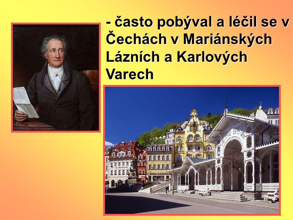- často pobýval a léčil se v Čechách v Mariánských Lázních a Karlových Varech