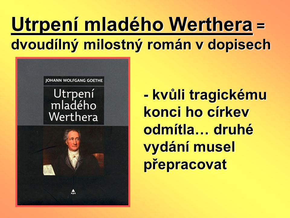 Utrpení mladého Werthera = dvoudílný milostný román v dopisech - kvůli tragickému konci ho církev odmítla… druhé vydání musel přepracovat
