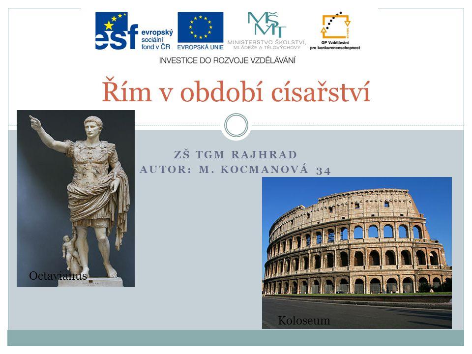 ZŠ TGM RAJHRAD AUTOR: M. KOCMANOVÁ 34 Řím v období císařství Octavianus Koloseum