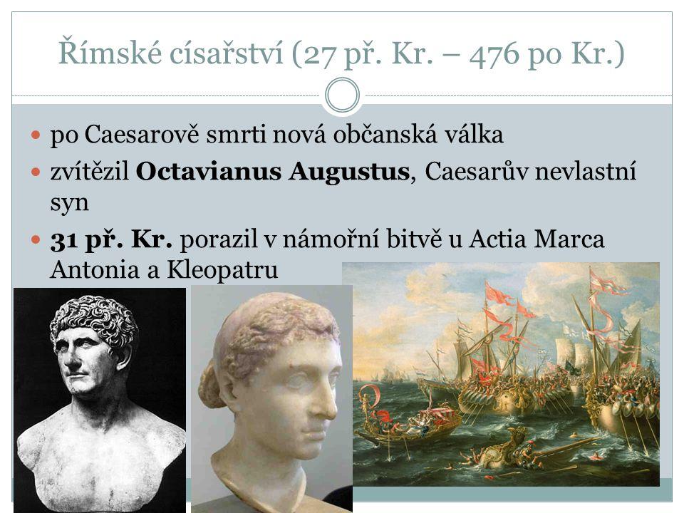 Římské císařství (27 př. Kr. – 476 po Kr.) po Caesarově smrti nová občanská válka zvítězil Octavianus Augustus, Caesarův nevlastní syn 31 př. Kr. pora