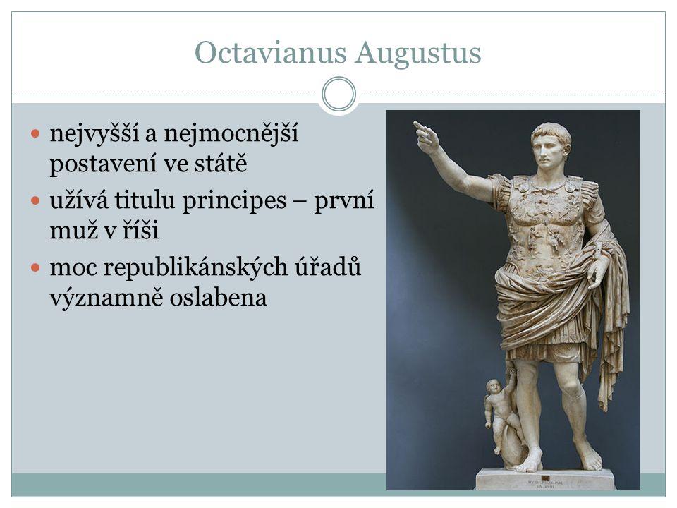 Octavianus Augustus nejvyšší a nejmocnější postavení ve státě užívá titulu principes – první muž v říši moc republikánských úřadů významně oslabena