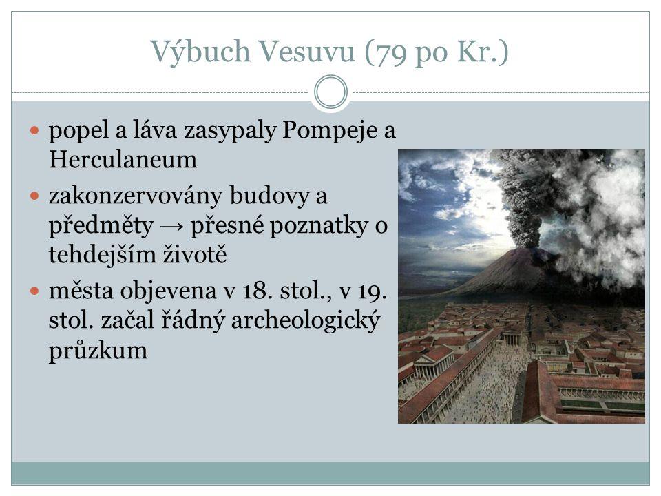 Výbuch Vesuvu (79 po Kr.) popel a láva zasypaly Pompeje a Herculaneum zakonzervovány budovy a předměty → přesné poznatky o tehdejším životě města obje