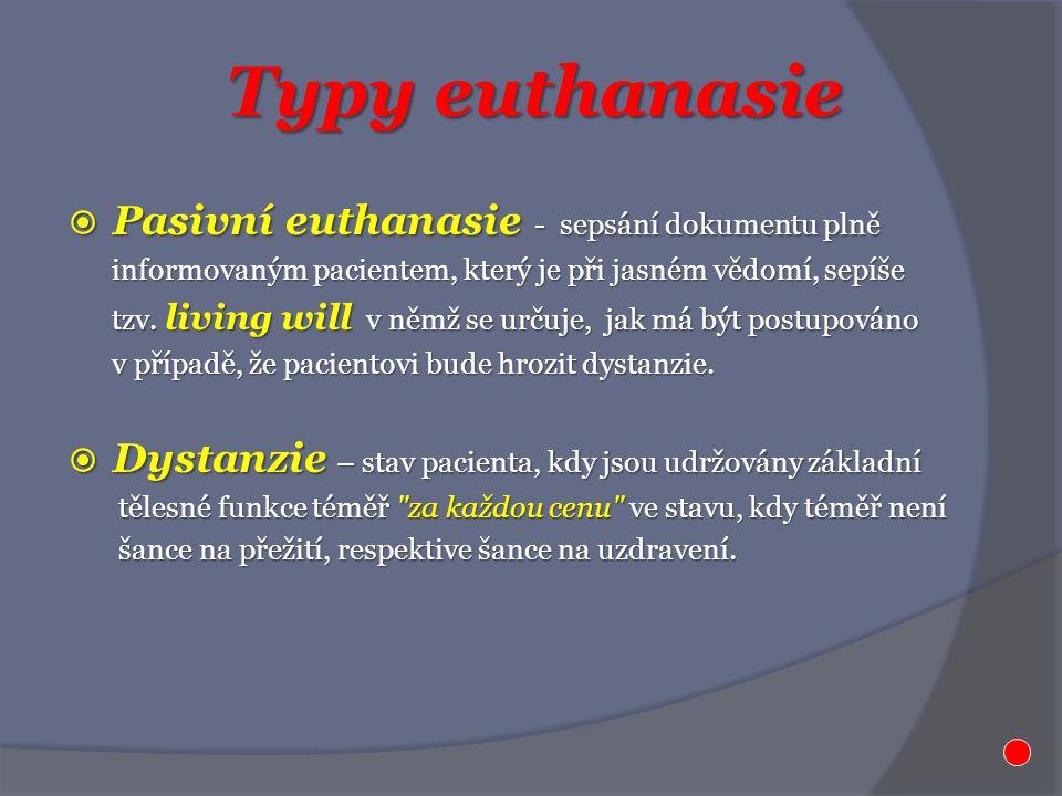 Typy euthanasie  Pasivní euthanasie - sepsání dokumentu plně informovaným pacientem, který je při jasném vědomí, sepíše informovaným pacientem, který