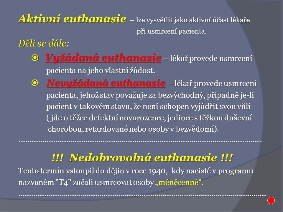 Aktivní euthanasie – lze vysvětlit jako aktivní účast lékaře při usmrcení pacienta. při usmrcení pacienta. Dělí se dále:  Vyžádaná euthanasie – lékař