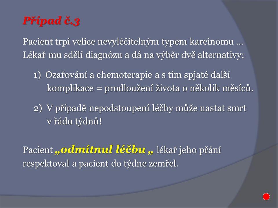 Případ č.3 Pacient trpí velice nevyléčitelným typem karcinomu … Lékař mu sdělí diagnózu a dá na výběr dvě alternativy: 1) Ozařování a chemoterapie a s
