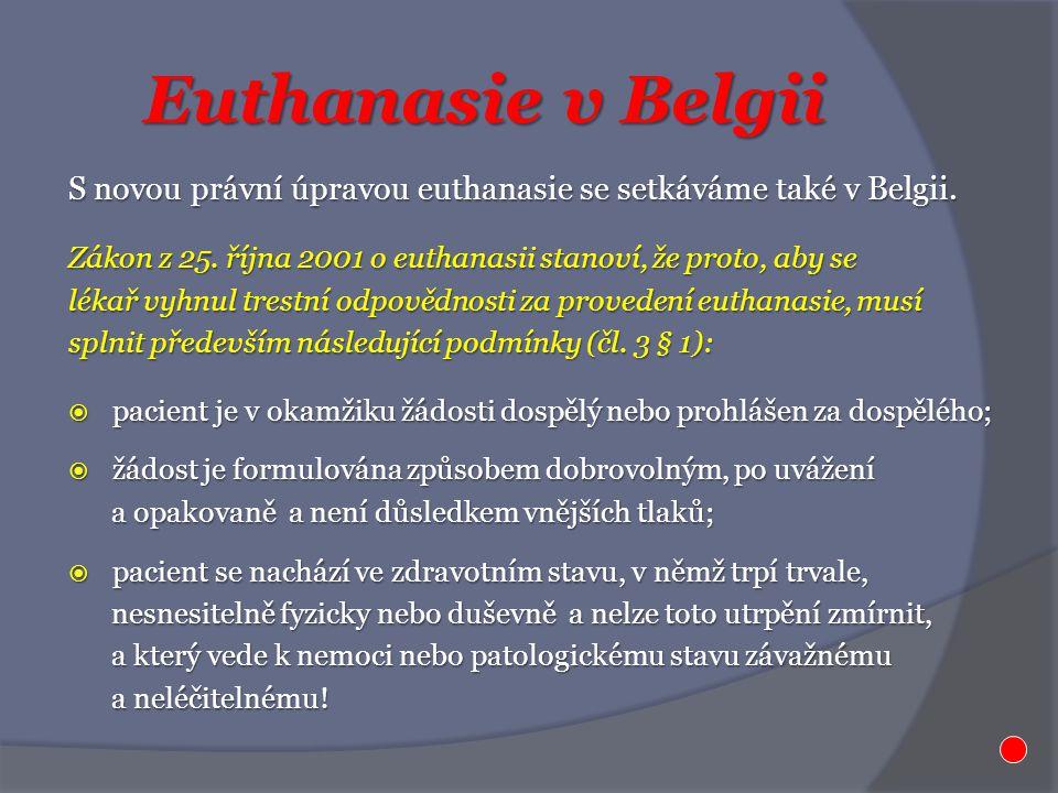Euthanasie v Belgii S novou právní úpravou euthanasie se setkáváme také v Belgii. Zákon z 25. října 2001 o euthanasii stanoví, že proto, aby se lékař