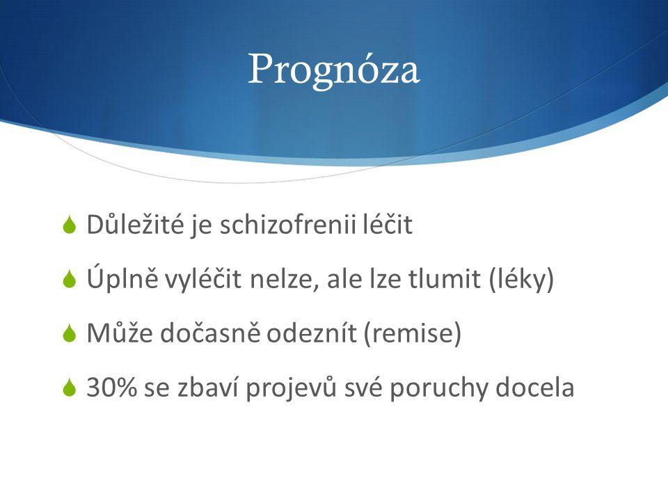 Prognóza  Důležité je schizofrenii léčit  Úplně vyléčit nelze, ale lze tlumit (léky)  Může dočasně odeznít (remise)  30% se zbaví projevů své poruchy docela
