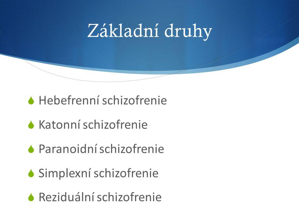 Základní druhy  Hebefrenní schizofrenie  Katonní schizofrenie  Paranoidní schizofrenie  Simplexní schizofrenie  Reziduální schizofrenie