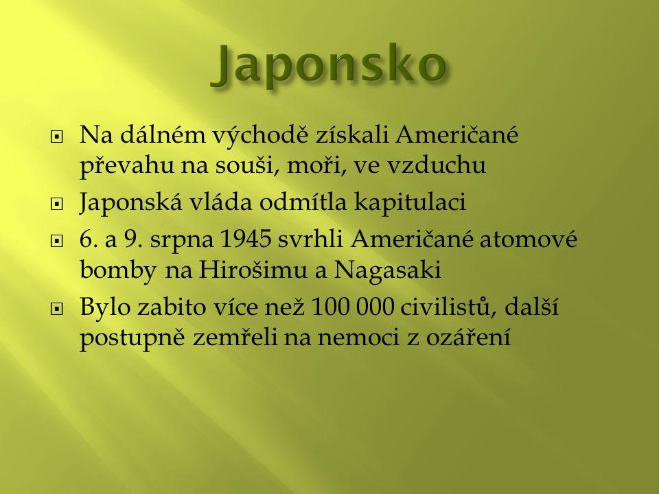 Na dálném východě získali Američané převahu na souši, moři, ve vzduchu  Japonská vláda odmítla kapitulaci  6.