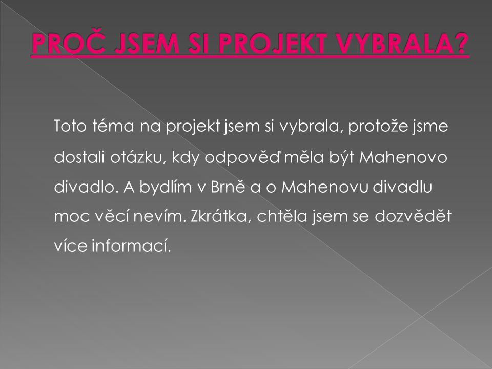 Toto téma na projekt jsem si vybrala, protože jsme dostali otázku, kdy odpověď měla být Mahenovo divadlo. A bydlím v Brně a o Mahenovu divadlu moc věc