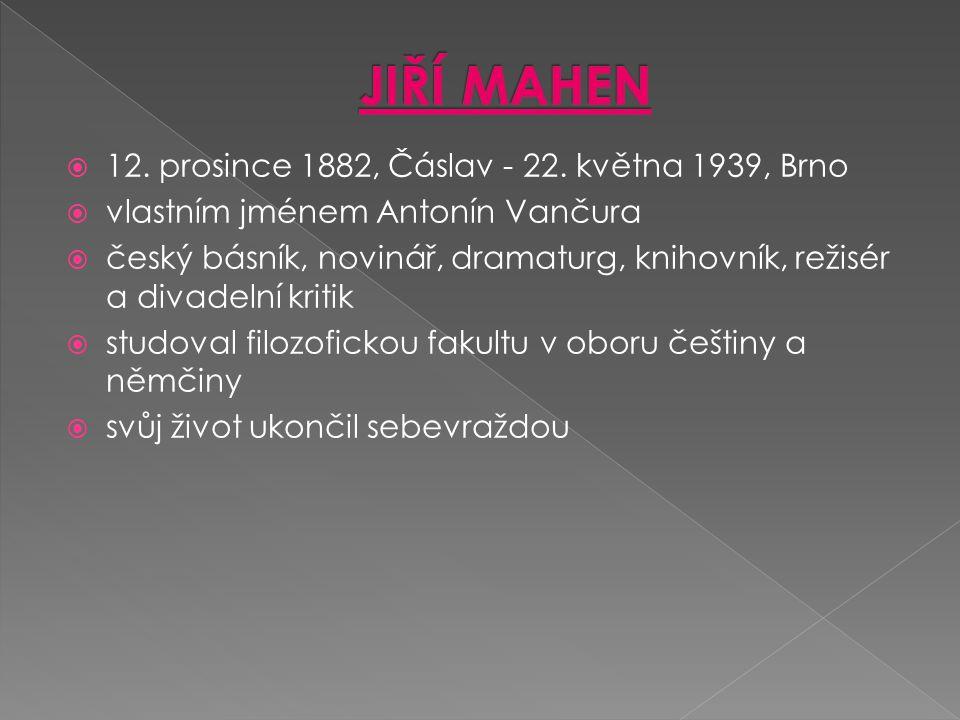  12. prosince 1882, Čáslav - 22. května 1939, Brno  vlastním jménem Antonín Vančura  český básník, novinář, dramaturg, knihovník, režisér a divadel