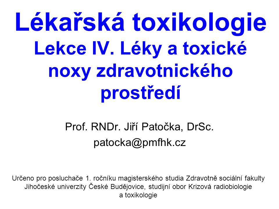 Lékařská toxikologie Lekce IV. Léky a toxické noxy zdravotnického prostředí Prof. RNDr. Jiří Patočka, DrSc. patocka@pmfhk.cz Určeno pro posluchače 1.