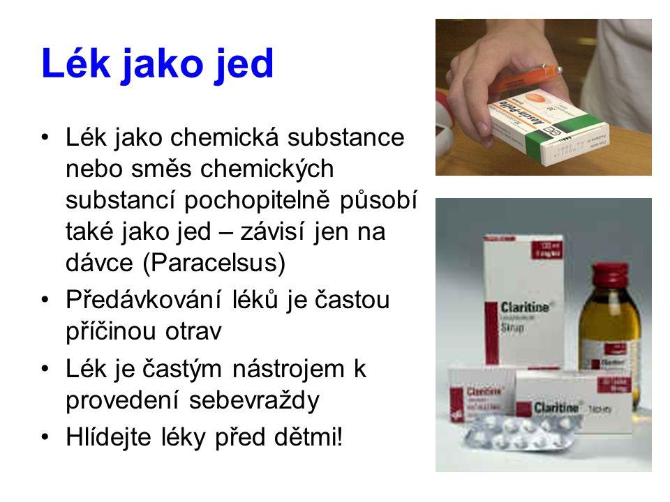 Lék jako jed Lék jako chemická substance nebo směs chemických substancí pochopitelně působí také jako jed – závisí jen na dávce (Paracelsus) Předávkov