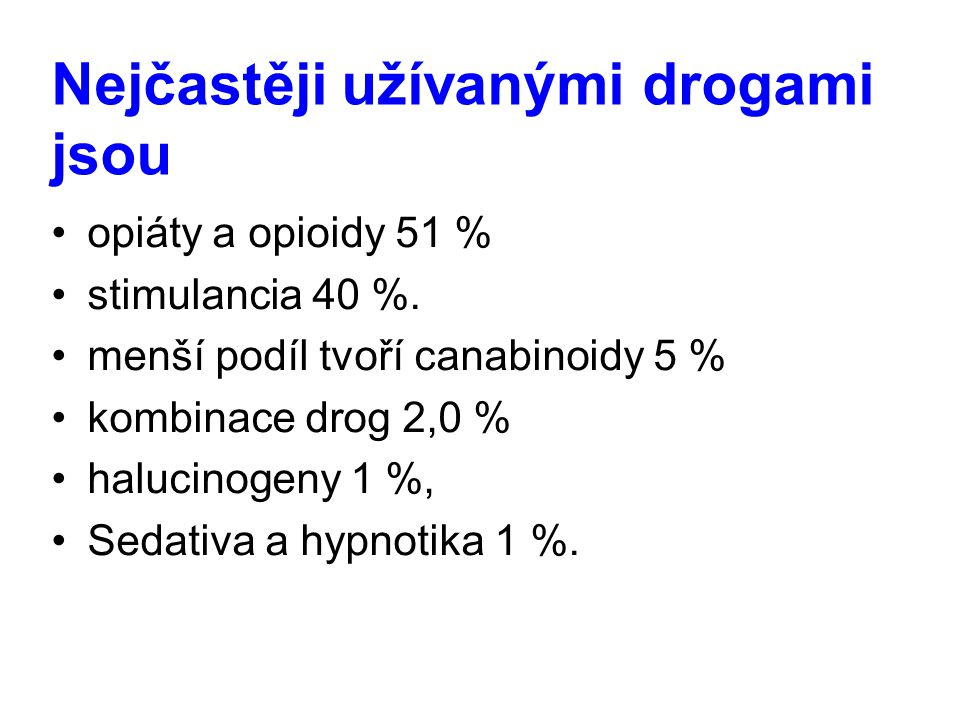 Nejčastěji užívanými drogami jsou opiáty a opioidy 51 % stimulancia 40 %. menší podíl tvoří canabinoidy 5 % kombinace drog 2,0 % halucinogeny 1 %, Sed