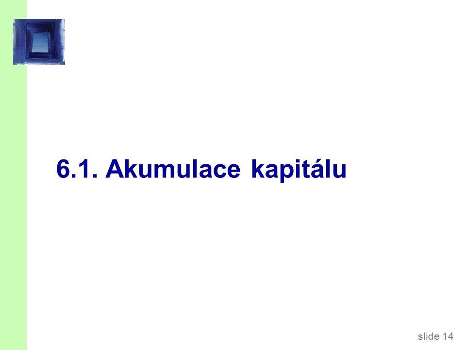 slide 14 6.1. Akumulace kapitálu