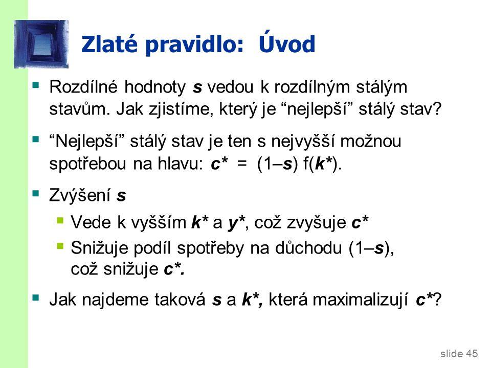 slide 45 Zlaté pravidlo: Úvod  Rozdílné hodnoty s vedou k rozdílným stálým stavům.