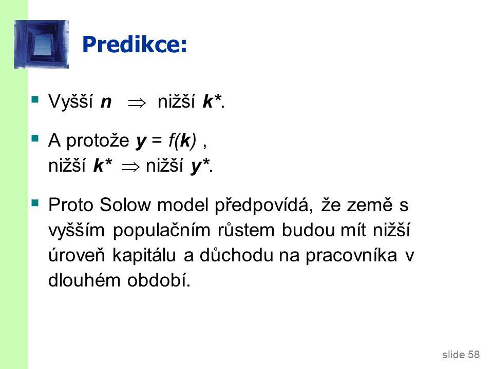 slide 58 Predikce:  Vyšší n  nižší k*.  A protože y = f(k), nižší k*  nižší y*.  Proto Solow model předpovídá, že země s vyšším populačním růstem