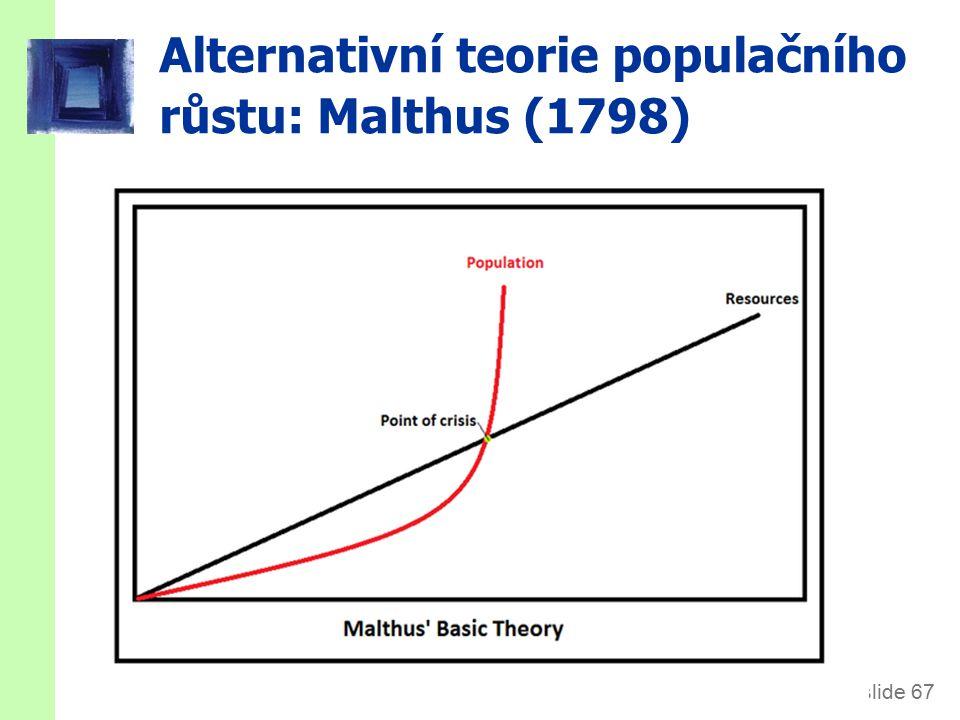 slide 67 Alternativní teorie populačního růstu: Malthus (1798)