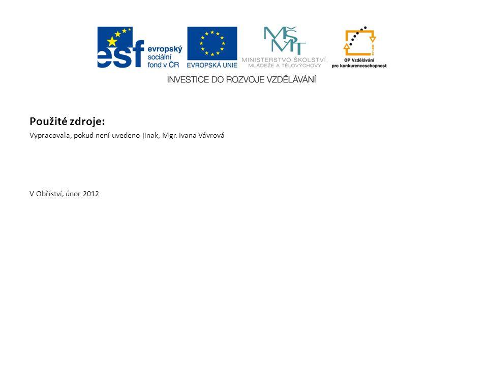 Použité zdroje: Vypracovala, pokud není uvedeno jinak, Mgr. Ivana Vávrová V Obříství, únor 2012
