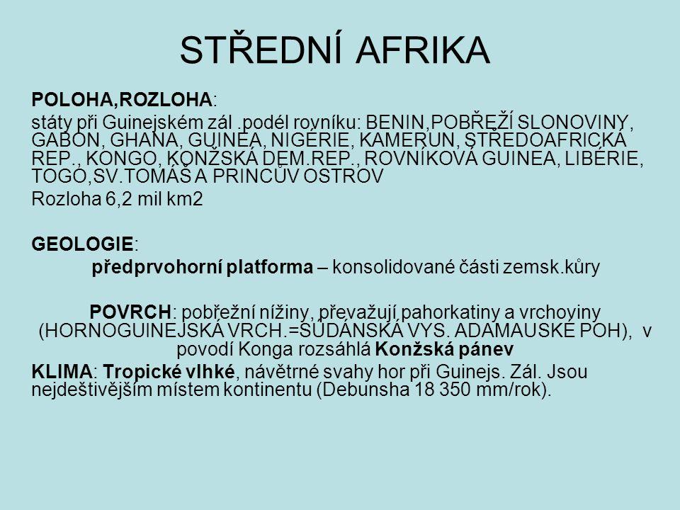 STŘEDNÍ AFRIKA POLOHA,ROZLOHA: státy při Guinejském zál.podél rovníku: BENIN,POBŘEŽÍ SLONOVINY, GABON, GHANA, GUINEA, NIGÉRIE, KAMERUN, STŘEDOAFRICKÁ