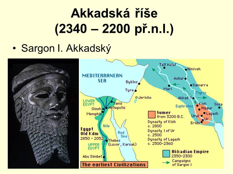 Akkadská říše (2340 – 2200 př.n.l.) Sargon I. Akkadský