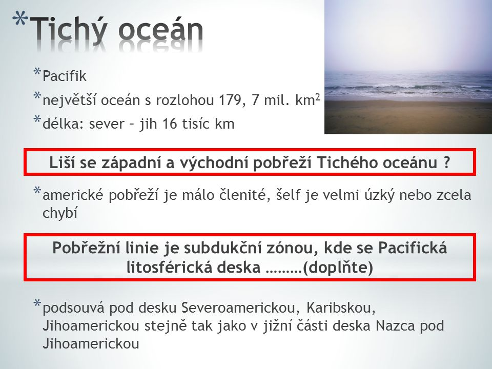 * Pacifik * největší oceán s rozlohou 179, 7 mil.