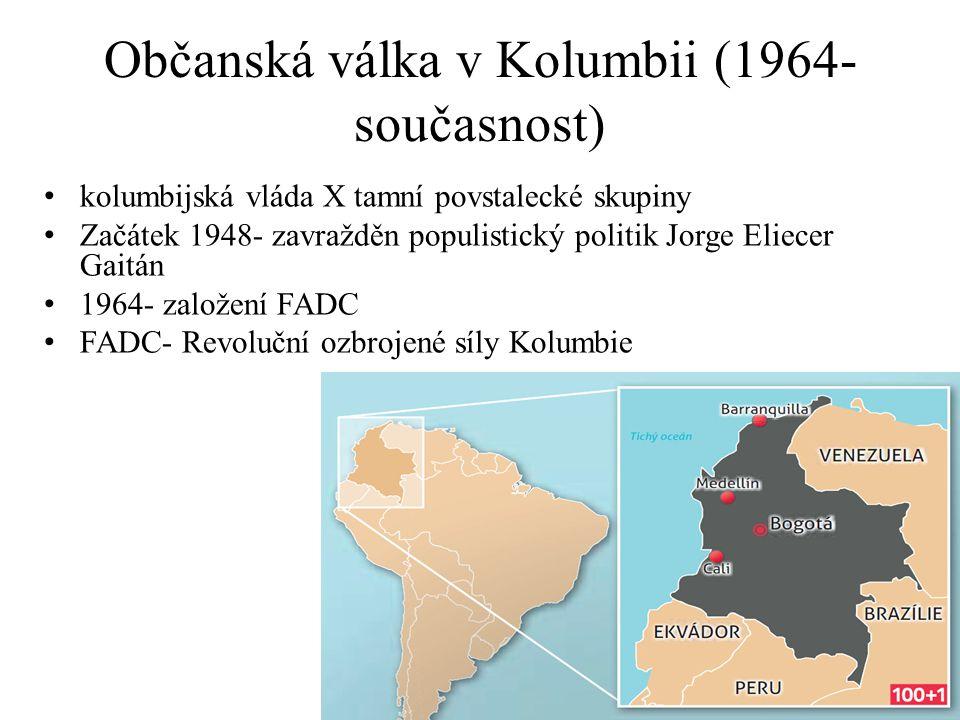 Občanská válka v Kolumbii (1964- současnost) kolumbijská vláda X tamní povstalecké skupiny Začátek 1948- zavražděn populistický politik Jorge Eliecer