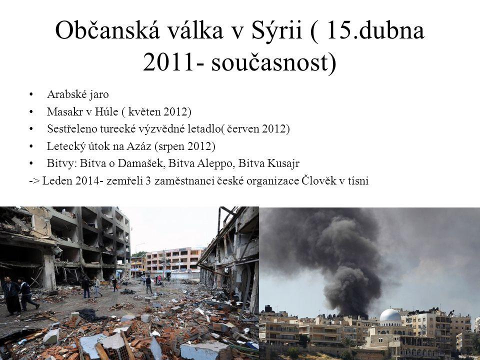 Občanská válka v Sýrii ( 15.dubna 2011- současnost) Arabské jaro Masakr v Húle ( květen 2012) Sestřeleno turecké výzvědné letadlo( červen 2012) Leteck