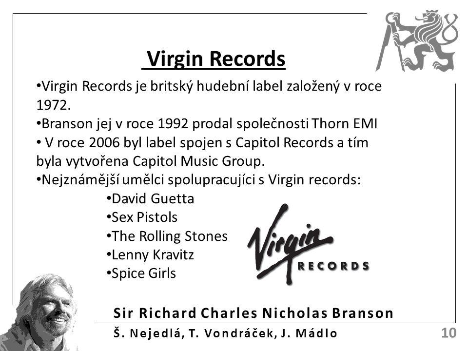 Sir Richard Charles Nicholas Branson Š. Nejedlá, T. Vondráček, J. Mádlo 10 Virgin Records Virgin Records je britský hudební label založený v roce 1972