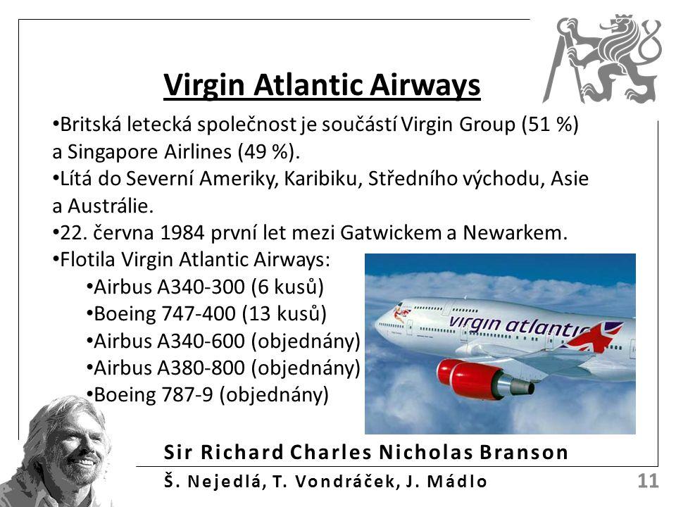 Sir Richard Charles Nicholas Branson Š. Nejedlá, T. Vondráček, J. Mádlo 11 Virgin Atlantic Airways Britská letecká společnost je součástí Virgin Group
