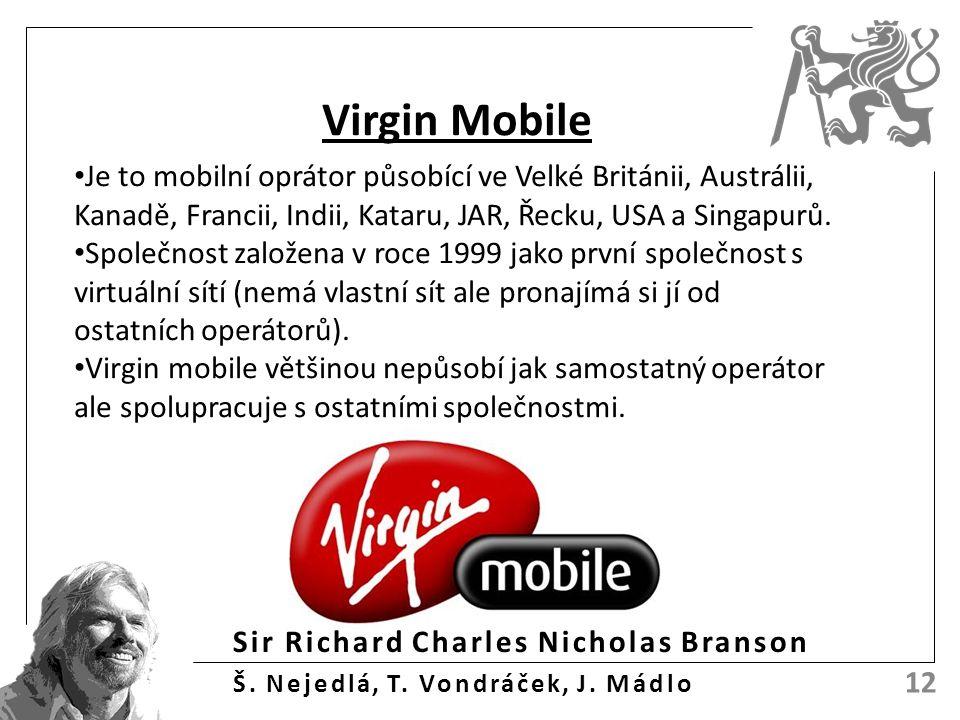 Sir Richard Charles Nicholas Branson Š. Nejedlá, T. Vondráček, J. Mádlo 12 Virgin Mobile Je to mobilní oprátor působící ve Velké Británii, Austrálii,