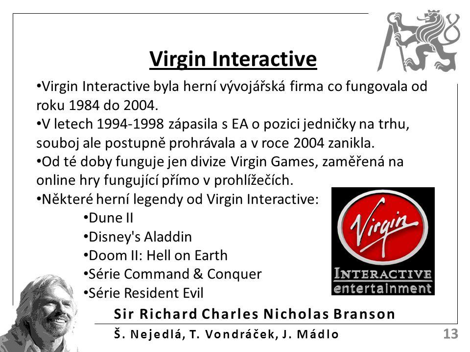 Sir Richard Charles Nicholas Branson Š. Nejedlá, T. Vondráček, J. Mádlo 13 Virgin Interactive Virgin Interactive byla herní vývojářská firma co fungov
