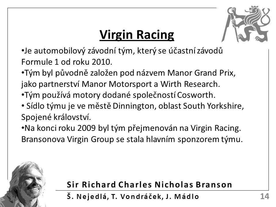 Sir Richard Charles Nicholas Branson Š. Nejedlá, T. Vondráček, J. Mádlo 14 Virgin Racing Je automobilový závodní tým, který se účastní závodů Formule