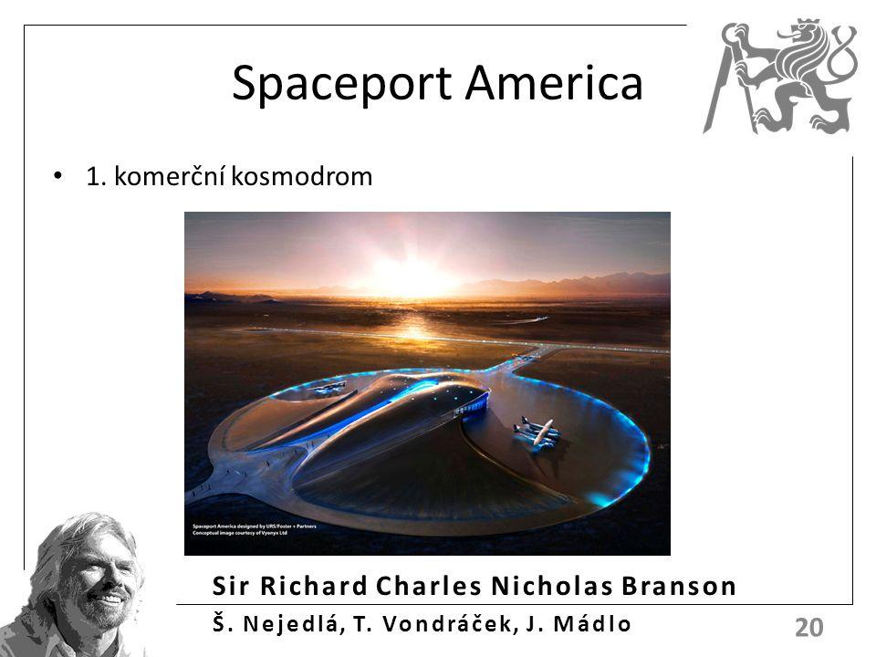 Sir Richard Charles Nicholas Branson Š. Nejedlá, T. Vondráček, J. Mádlo Spaceport America 1. komerční kosmodrom 20
