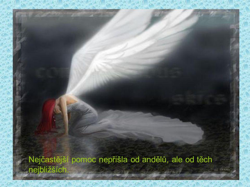 Nejčastější pomoc nepřišla od andělů, ale od těch nejbližších.