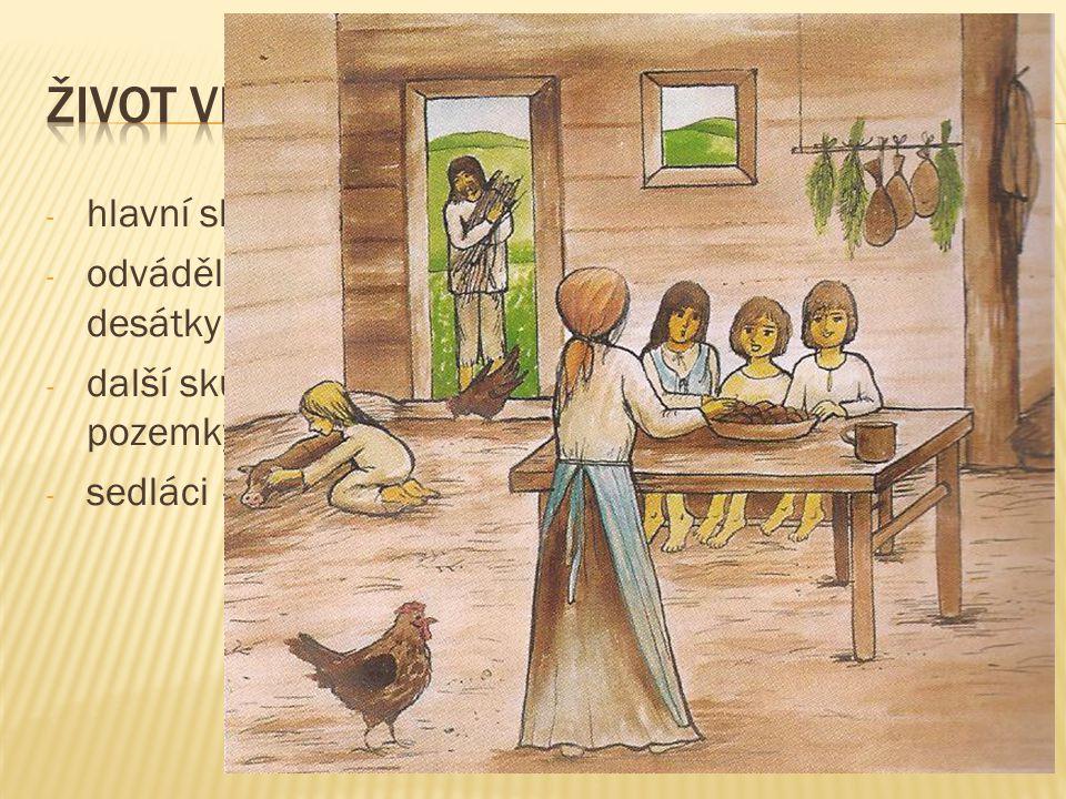 - hlavní skupinou byli poddaní - odváděli králi, šlechtě a církvi poddanské dávky – desátky - další skupinou byli bezzemci – nevlastnili žádné pozemky, pracovali na cizí půdě - sedláci – nejlepší podmínky, bylo jich málo