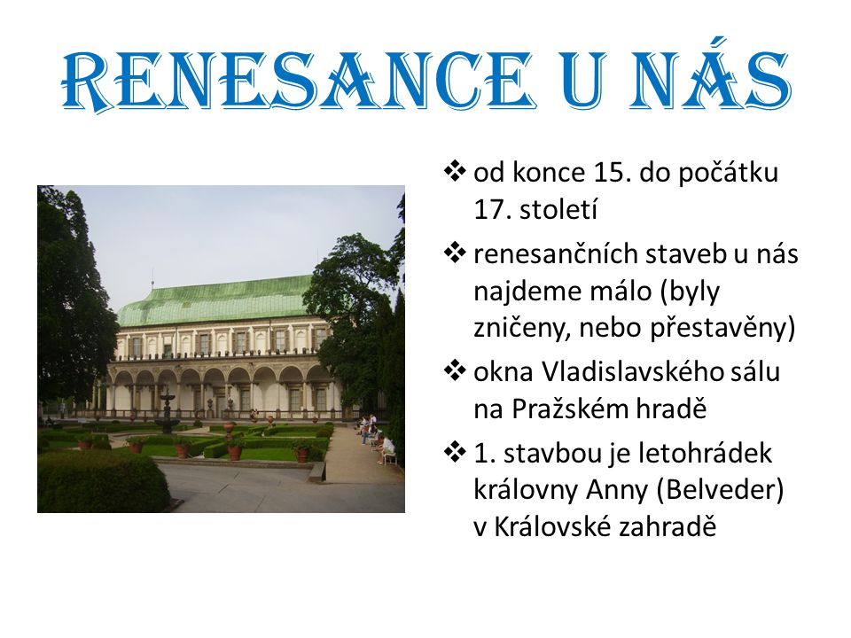 Renesance u nás  od konce 15. do počátku 17. století  renesančních staveb u nás najdeme málo (byly zničeny, nebo přestavěny)  okna Vladislavského s