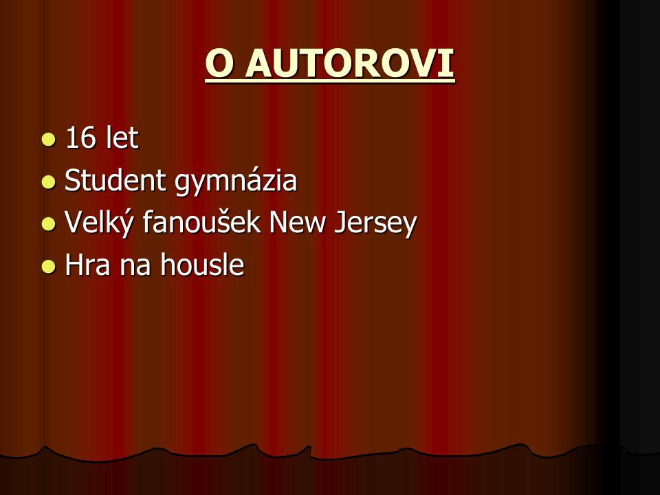 O AUTOROVI 16 let 16 let Student gymnázia Student gymnázia Velký fanoušek New Jersey Velký fanoušek New Jersey Hra na housle Hra na housle