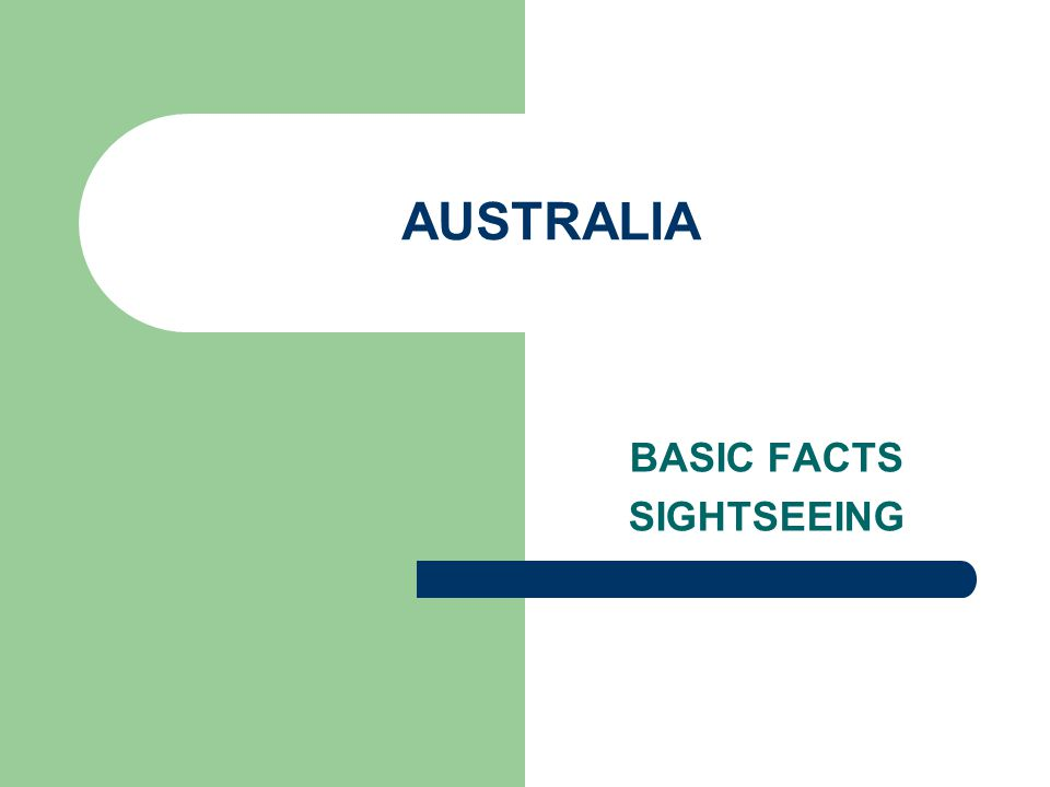 BASIC FACTS AREA: 7 747 400 km² POPULATION: 23 mil. THE CAPITAL: CANBERRA