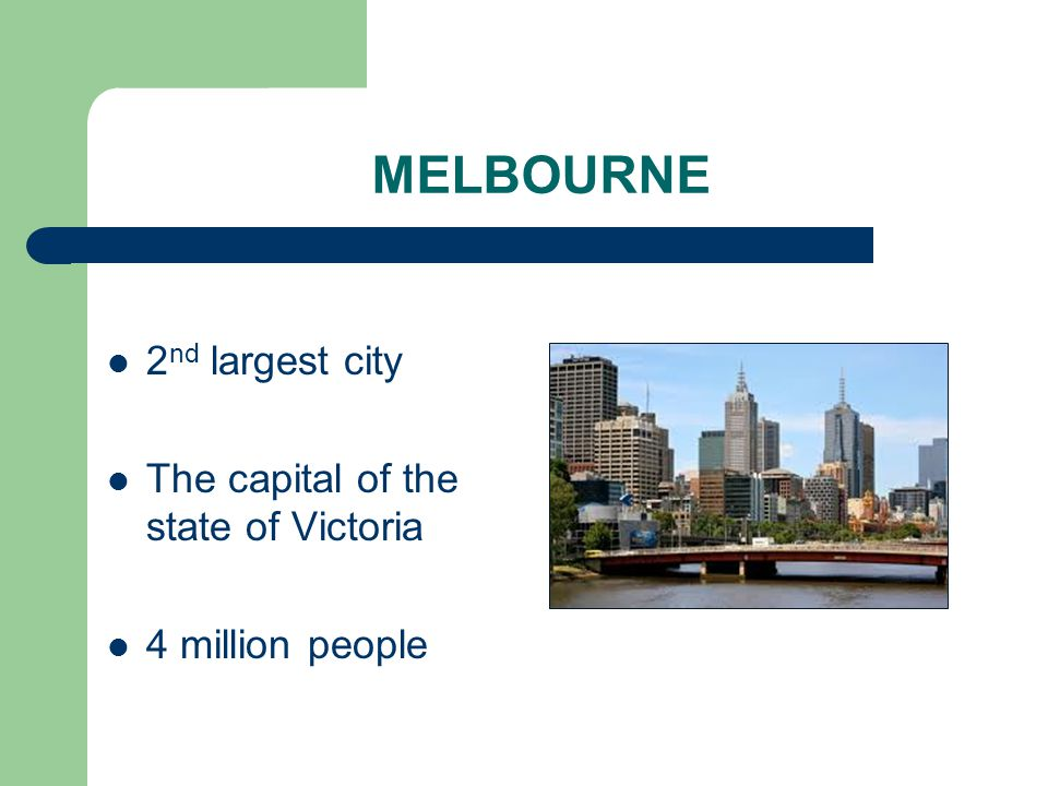 MELBOURNE 2 nd largest city The capital of the state of Victoria 4 million people