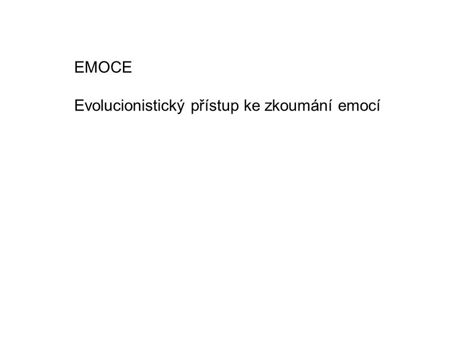 EMOCE Evolucionistický přístup ke zkoumání emocí