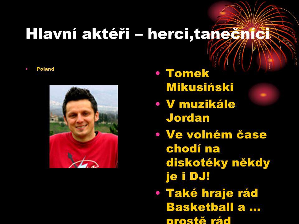 Hlavní aktéři – herci,tanečníci Poland Tomek Mikusiński V muzikále Jordan Ve volném čase chodí na diskotéky někdy je i DJ.
